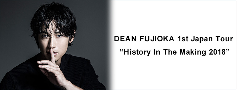 """DEAN FUJIOKA 1st Japan Tour<br>""""History In The Making 2018"""""""