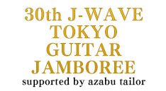 30th J-WAVE TOKYO GUITAR JAMBOREE<br>supported by azabu tailor