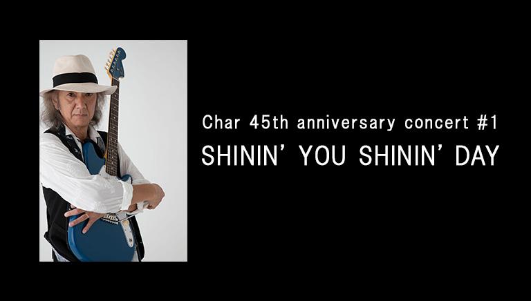 Char 45th anniversary concert #1<br>SHININ' YOU SHININ' DAY