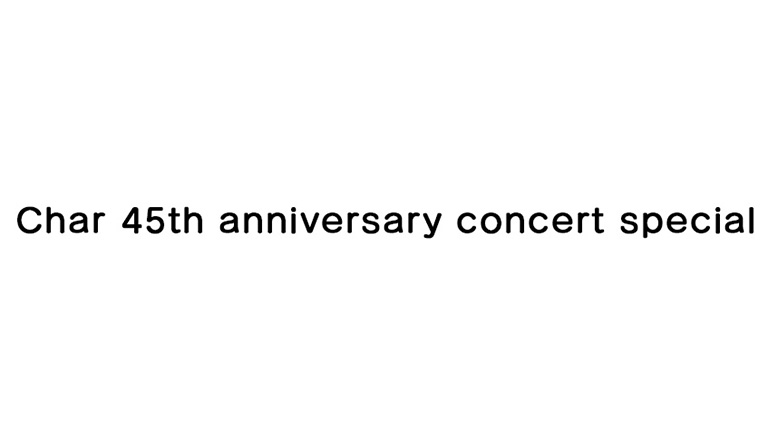 Char 45th anniversary concert special
